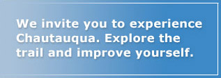 We invite you to experience Chautauqua. Explore the trail and improve yourself.